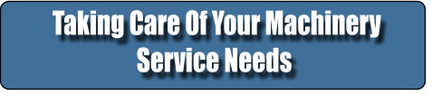 Taking Care Of Your Machinery Service Needs